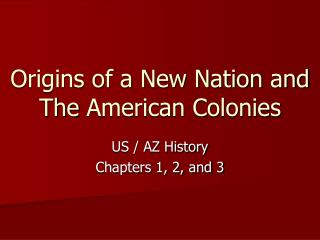 Origins of a New Nation  and The  American Colonies