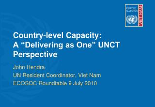 "Country-level Capacity:  A ""Delivering as One"" UNCT Perspective"