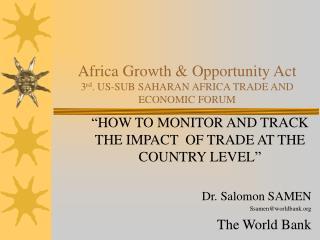 Africa Growth & Opportunity Act   3 rd . US-SUB SAHARAN AFRICA TRADE AND ECONOMIC FORUM