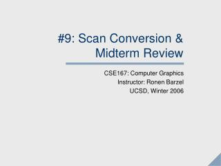 #9: Scan Conversion &  Midterm Review