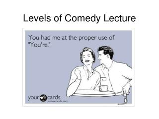 Levels of Comedy Lecture