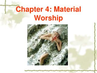 Chapter 4: Material Worship