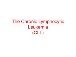 The Chronic Lymphocytic Leukemia  (CLL)