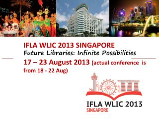 IFLA WLIC 2013 SINGAPORE Future Libraries: Infinite Possibilities