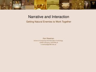 Narrative and Interaction  Getting Natural Enemies to Work Together