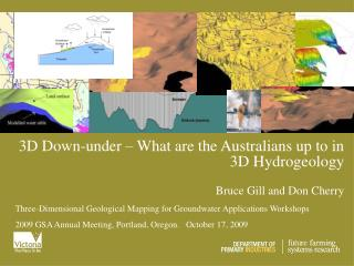 3D Down-under – What are the Australians up to in 3D Hydrogeology Bruce Gill and Don Cherry