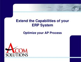 Extend the Capabilities of your ERP System Optimize your AP Process