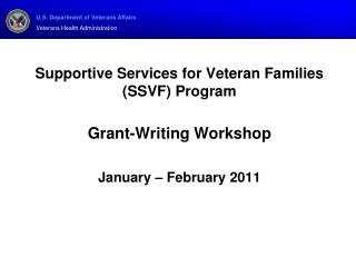 Supportive Services for Veteran Families (SSVF) Program Grant-Writing Workshop January – February 2011