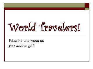 World Travelers!