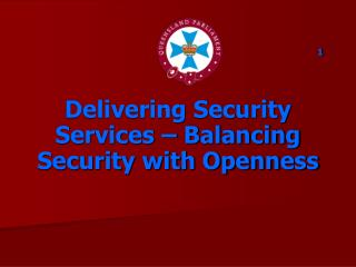 1 Delivering Security Services – Balancing Security with Openness