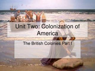Unit Two: Colonization of America