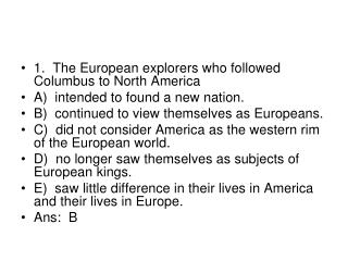 1.  The European explorers who followed Columbus to North America