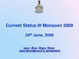 Current Status 0f Monsoon 2009 24 th  June, 2009
