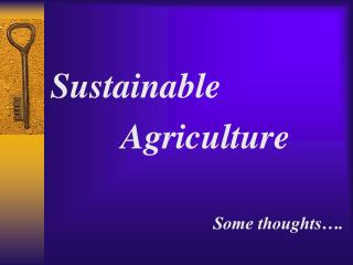 Sustainable  			Agriculture Some thoughts….