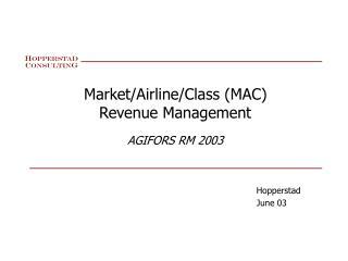 Market/Airline/Class (MAC) Revenue Management AGIFORS RM 2003