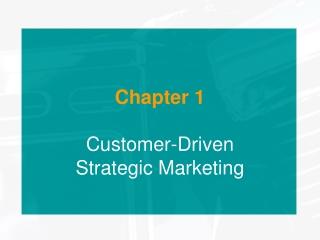 Chapter 1 Customer-Driven Strategic Marketing