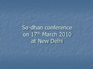 Sa-dhan conference  on 17 th  March 2010  at New Delhi