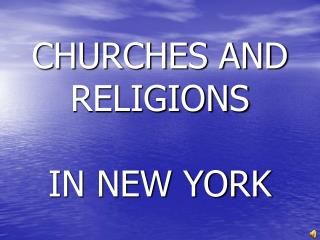 CHURCHES AND RELIGIONS  IN NEW YORK