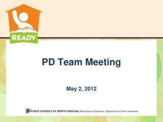 PD Team Meeting May 2, 2012