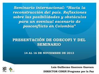 PRESENTACIÓN DE ODECOFI Y DEL SEMINARIO 14 AL 16 DE NOVIEMBRE DE 2013