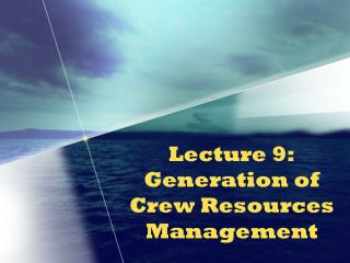 Lecture 9:  Generation of Crew Resources Management