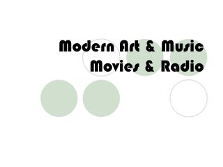 Modern Art & Music  Movies & Radio