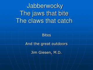 Jabberwocky The jaws that bite The claws that catch