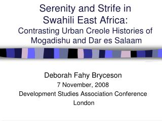 Serenity and Strife in  Swahili East Africa: Contrasting Urban Creole Histories of   Mogadishu and Dar es Salaam