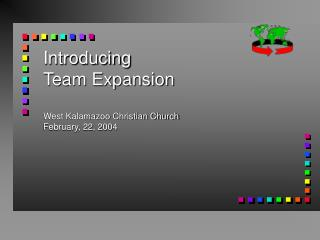 Introducing Team Expansion West Kalamazoo Christian Church February, 22, 2004