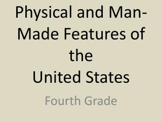 Physical and Man-Made Features of the  United States