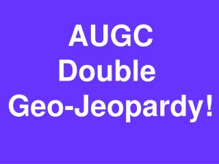 AUGC Double  Geo-Jeopardy!
