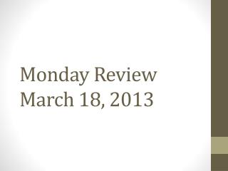 Monday Review March 18, 2013