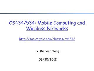 CS43 4 /53 4 :  Mobile Computing and Wireless Networks zoo.cs.yale/classes/cs43 4/