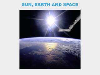 SUN, EARTH AND SPACE