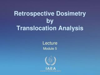 Retrospective Dosimetry by Translocation Analysis