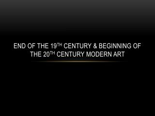 End of the 19 th  century & beginning of the 20 th  century modern art