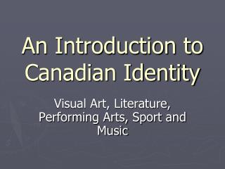 An Introduction to  Canadian Identity