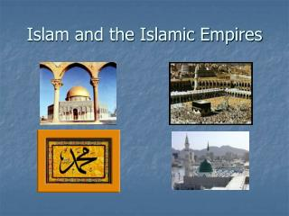 Islam and the Islamic Empires