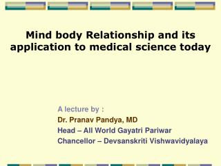 A lecture by :  Dr. Pranav Pandya, MD Head – All World Gayatri Pariwar