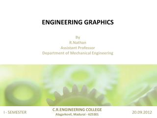 ENGINEERING GRAPHICS By  R.Nathan Assistant Professor Department of Mechanical Engineering