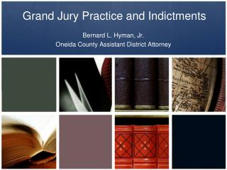 Grand Jury Practice and Indictments