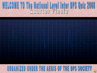 WELCOME TO The National Level Inter DPS Quiz 2008