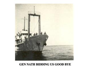 GEN NATH BIDDING US GOOD BYE