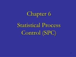 Chapter 6 Statistical Process Control (SPC)