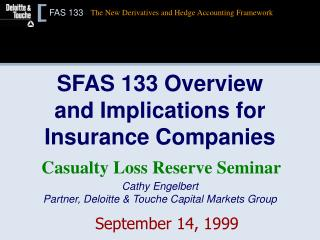 SFAS 133 Overview and Implications for Insurance Companies Cathy Engelbert Partner, Deloitte & Touche Capital Market