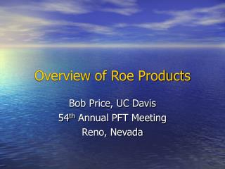 Overview of Roe Products