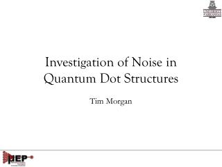 Investigation of Noise in Quantum Dot Structures