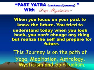 """PAST YATRA  (backward journey)  "" With     Deep Mystici"