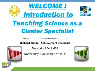 WELCOME !  Introduction to Teaching  Science as a Cluster Specialist