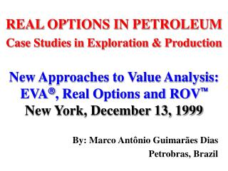 REAL OPTIONS IN PETROLEUM Case Studies in Exploration & Production